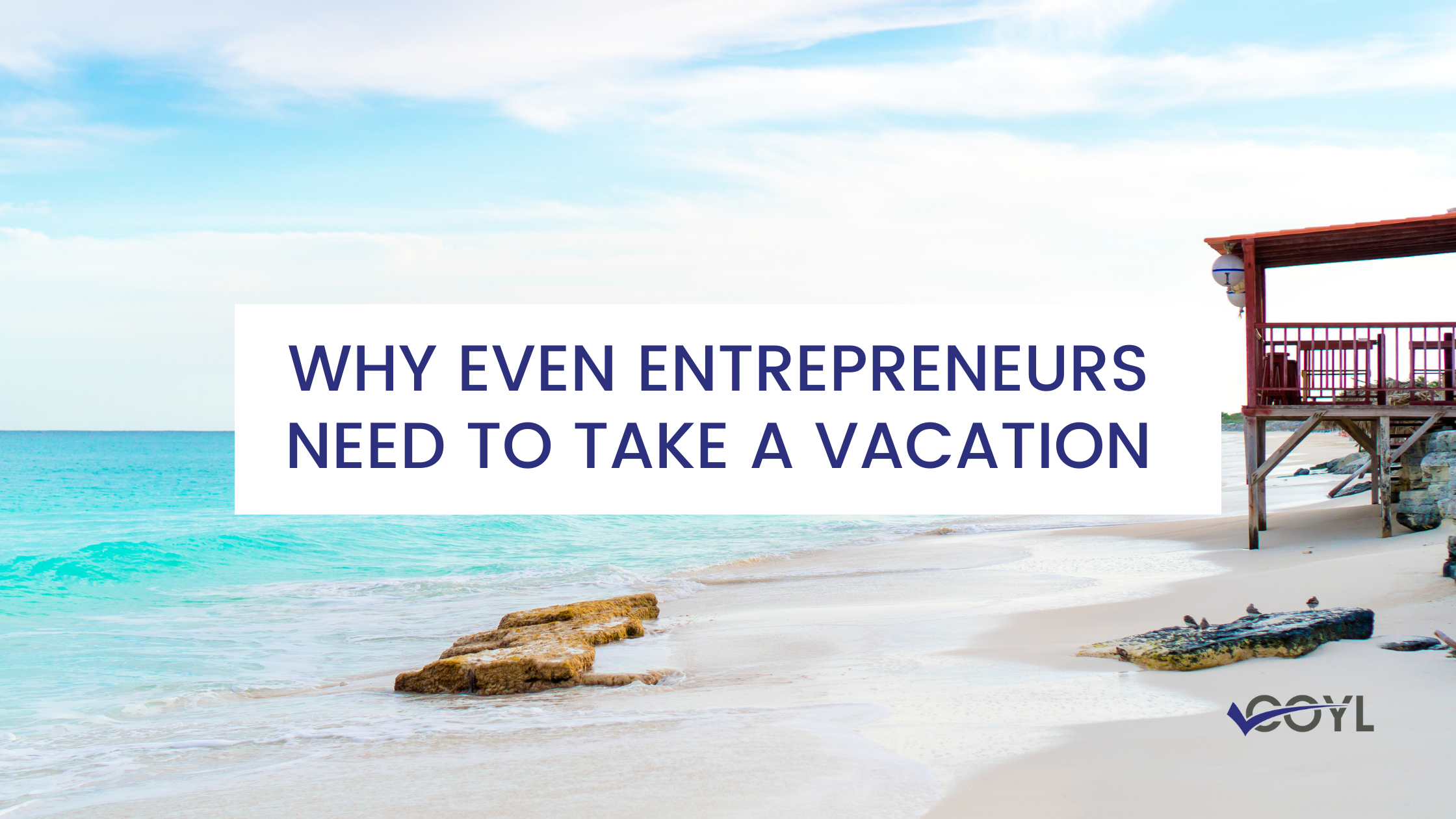 Entrepreneurs Need to Take a Vacation